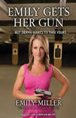 Emily Gets Her Gun But Obama Wants to Take Yours, Emily Miller