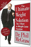 The Ultimate Weight Solution The 7 Keys to Weight Loss Freedom, Phil McGraw