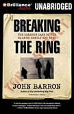 Breaking the Ring, John Barron