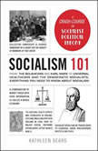 Socialism 101 From the Bolsheviks and Karl Marx to Universal Healthcare and the Democratic Socialists, Everything You Need to Know about Socialism, Kathleen Sears