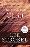 Case for Christ A Journalist's Personal Investigation of the Evidence for Jesus, Lee Strobel
