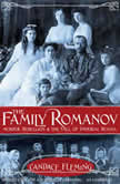 The Family Romanov: Murder, Rebellion, and the Fall of Imperial Russia, Candace Fleming