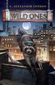 The Wild Ones, C. Alexander London