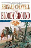The Bloody Ground The Starbuck Chronicles, Vol. 3, Bernard Cornwell