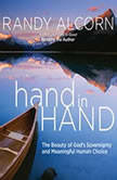 hand in Hand The Beauty of God's Sovereignty and Meaningful Human Choice, Randy Alcorn