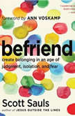 Befriend Create Belonging in an Age of Judgment, Isolation, and Fear, Scott Sauls