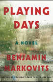 Playing Days A Novel, Benjamin Markovits