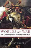 Worlds at War The 2,500-Year Struggle Between East and West, Anthony Pagden