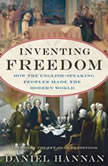 Inventing Freedom How the English-Speaking Peoples Made the Modern World, Daniel Hannan