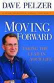 Moving Forward Taking the Lead in Your Life, Dave Pelzer