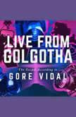 Live from Golgotha The Gospel According to Gore Vidal, Gore Vidal