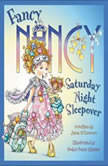 Fancy Nancy: Saturday Night Sleepover, Jane O'Connor