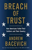 Breach of Trust How Americans Failed Their Soldiers and Their Country, Andrew J. Bacevich