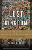 Lost Kingdom The Quest for Empire and the Making of the Russian Nation, Serhii Plokhy