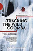 Tracking the Wild Coomba The Life of Legendary Skier Doug Coombs, Robert Cocuzzo