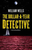 The Dollar-A-Year Detective A Jack Starkey Mystery, William  Wells