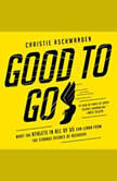 Good to Go What the Athlete in All of Us Can Learn from the Strange Science of Recovery, Christie Aschwanden