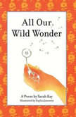 All Our Wild Wonder, Sarah Kay