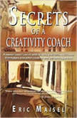 Secrets of a Creativity Coach, Eric Maisel