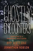 Ghostly Encounters Confessions of a Paranormal Investigator, Jeff Scott Cole