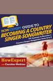 HowExpert Guide to Becoming a Country Singer-Songwriter 101 Lessons to Become a Country Singer-Songwriter, HowExpert