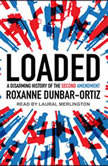 Loaded A Disarming History of the Second Amendment, Roxanne Dunbar-Ortiz