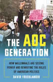 The AOC Generation How Millennials Are Seizing Power and Rewriting the Rules of American Politics, David Freedlander