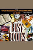 Busy Bodies Why Our Time-Obsessed Society Keeps Us Running in Place, Lee Burns