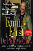 Family First Your Step-By-Step Plan for Creating a Phenomenal Family, Phil McGraw