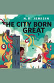 The City Born Great A Tor.com Original, N. K. Jemisin