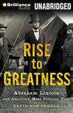 Rise to Greatness Abraham Lincoln and America's Most Perilous Year, David Von Drehle