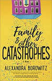 Family and Other Catastrophes, Alexandra Borowitz