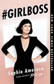 #GIRLBOSS How to Write Your Own Rules While Turning Heads and Turning Profits, Sophia Amoruso