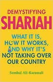 Demystifying Shariah What It Is, How It Works, and Why It's Not Taking Over Our Country, Sumbul Ali-Karamali