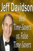 Real Time-Savers vs. False Time-Savers, Jeff Davidson