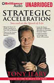 Strategic Acceleration Succeed at the Speed of Life, Tony Jeary