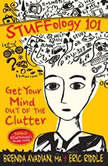 Stuffology 101 Get Your Mind out of the Clutter, Brenda Avadian MA; Eric M. Riddle