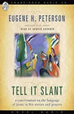 Tell it Slant A Conversation on the Language of Jesus in His Stories and Prayers, Eugene H. Peterson