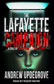 The Lafayette Campaign A Tale of Deception and Elections, Andrew Updegrove
