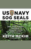 US Navy SOG Seals Working with Army, Navy, Marines, Air Force, and Coast Guard to Rescue a Downed Pilot in Vietnam, Keith McKim