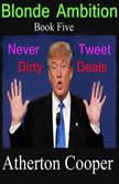 Blonde Ambition - Book Five - Never Tweet Dirty Deals, Atherton Cooper