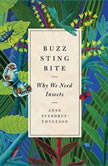 Buzz, Sting, Bite Why We Need Insects, Anne Sverdrup-Thygeson