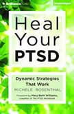 Heal Your PTSD Dynamic Strategies That Work, Michele Rosenthal