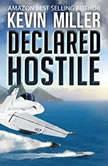 Declared Hostile, Capt. Kevin P. Miller USN (Ret.)