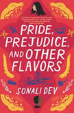 Pride, Prejudice, and Other Flavors A Novel, Sonali Dev