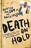 Death on Hold A Prisoner's Desperate Prayer and the Unlikely Family Who Became God's Answer, Burton W. Folsom