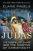 Reading Judas The Gospel of Judas and the Shaping of Christianity, Elaine Pagels