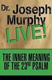 The Inner Meaning of the 23rd Psalm Dr. Joseph Murphy LIVE!, Joseph Murphy