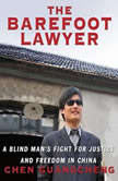 The Barefoot Lawyer A Blind Man's Fight for Justice and Freedom in China, Chen Guangcheng