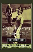 Golfs Greatest Championship The 1960 U.S. Open, Julian I. Graubart